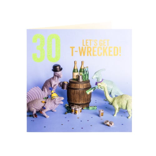 Lets Get T-Wrecked 30th Birthday Card