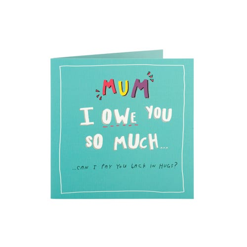 I Owe You So Much Mum Mother's Day Card