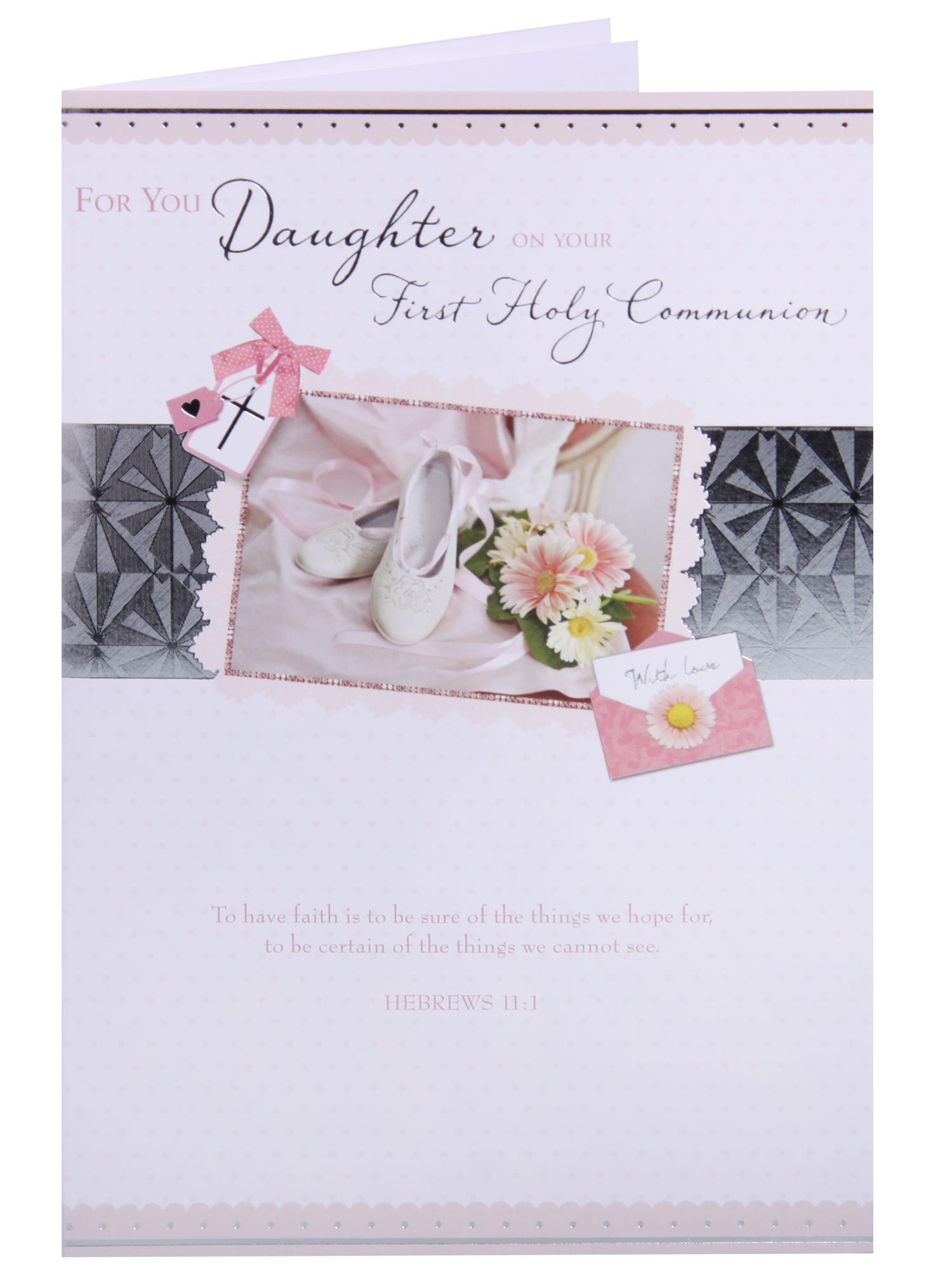Daughter First Holy Communion- Biblical quote with shoes and flowers Congratulate your daughter on her First Communion with this elegant card embellished with silver foil detail.