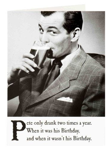 Pete Only Drank Two Times A Year Humorous Birthday Card